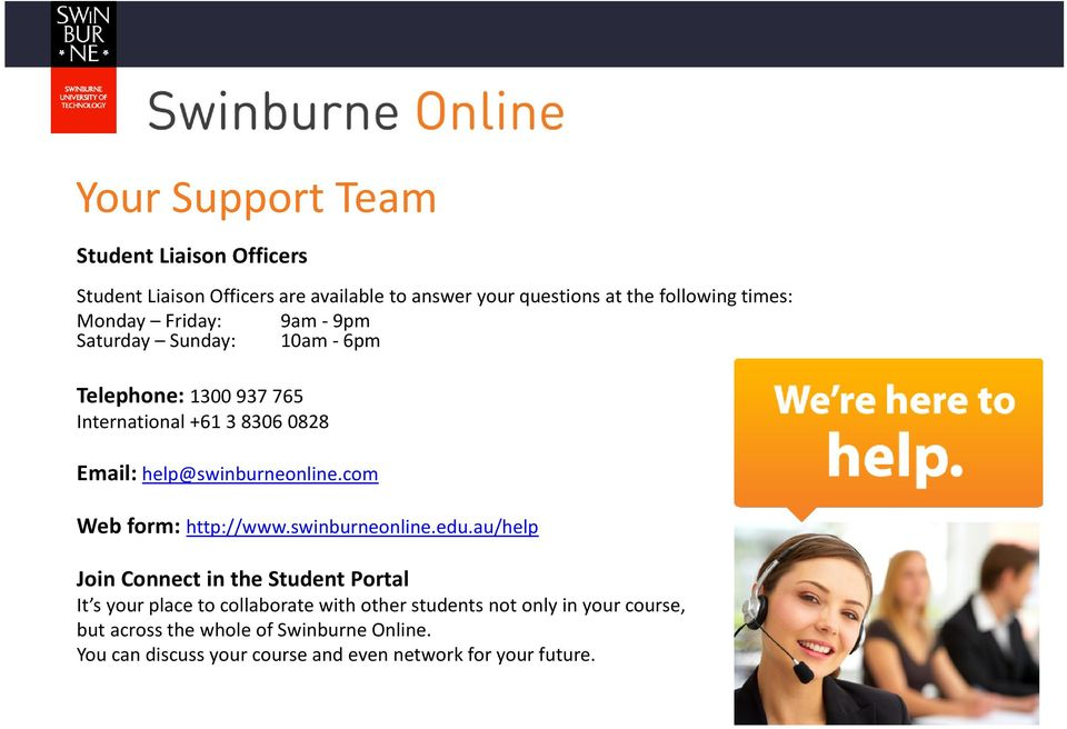 help@swinburneonline.com Web form: http://www.swinburneonline.edu.