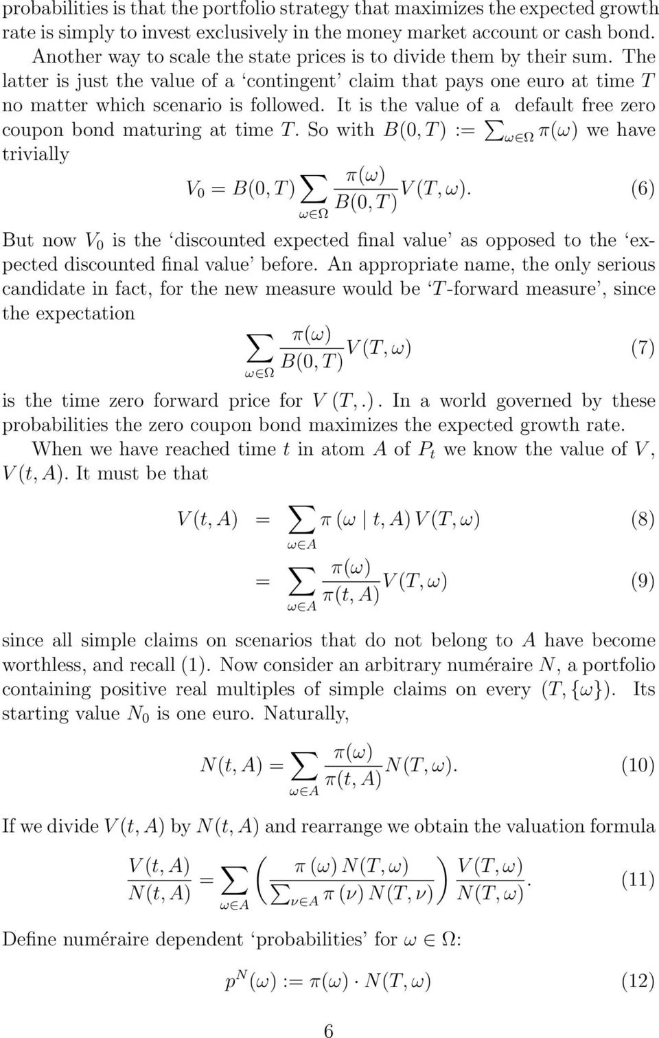 It is the value of a default free zero coupon bond maturing at time T. So with B(0, T ) := ω Ω π(ω) we have trivially V 0 = B(0, T ) ω Ω π(ω) V (T, ω).