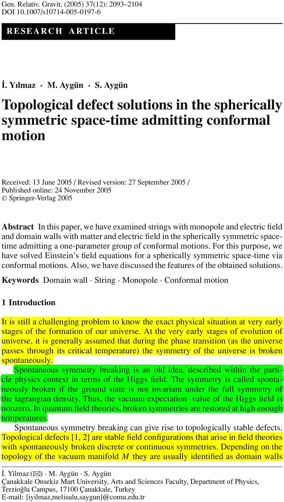 Springer-Verlag 005 Abstract In this paper, we have examined strings with monopole and electric field and domain walls with matter and electric field in the spherically symmetric spacetime admitting