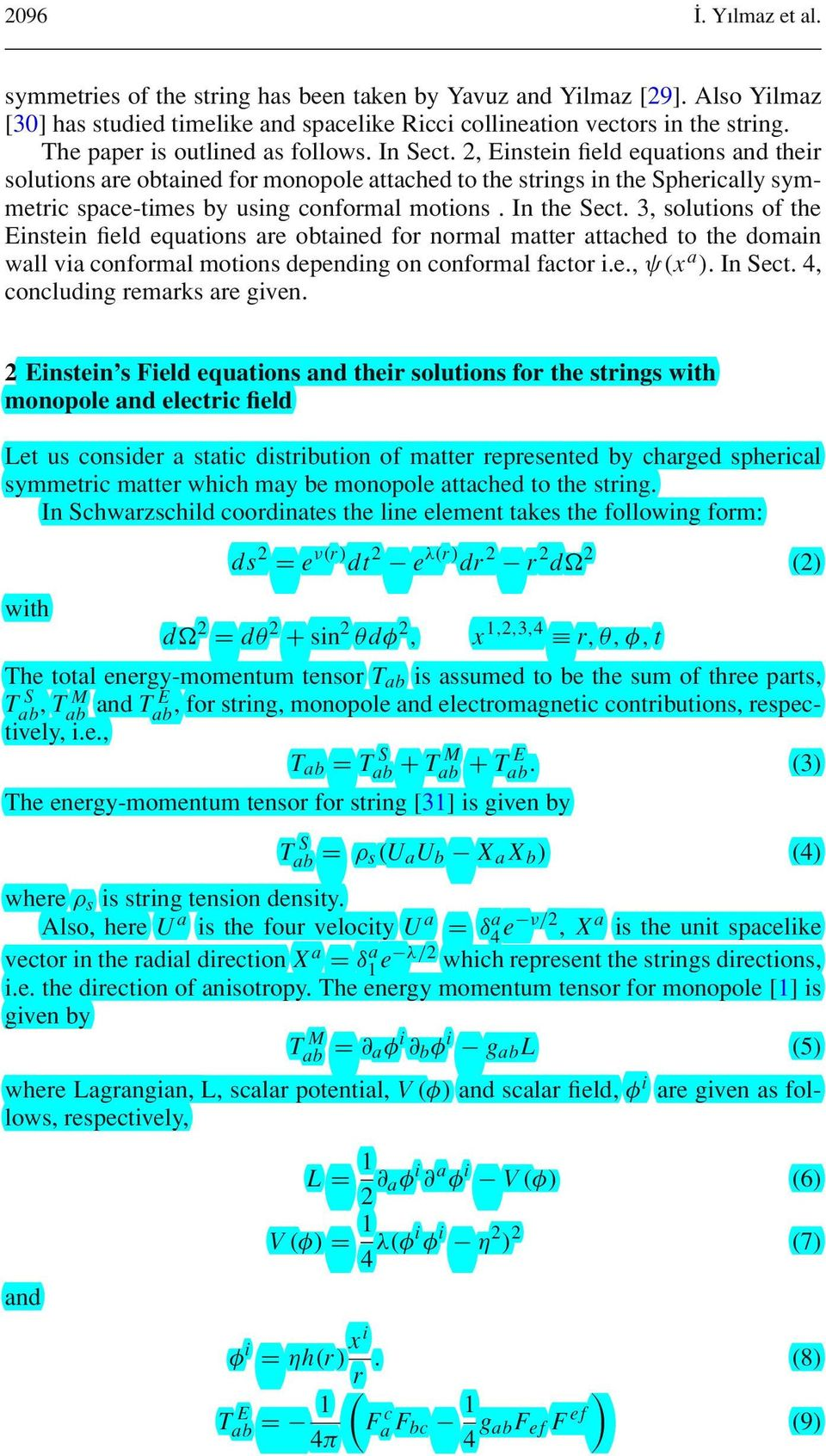 , Einstein field equations and their solutions are obtained for monopole attached to the strings in the Spherically symmetric space-times by using conformal motions. In the Sect.