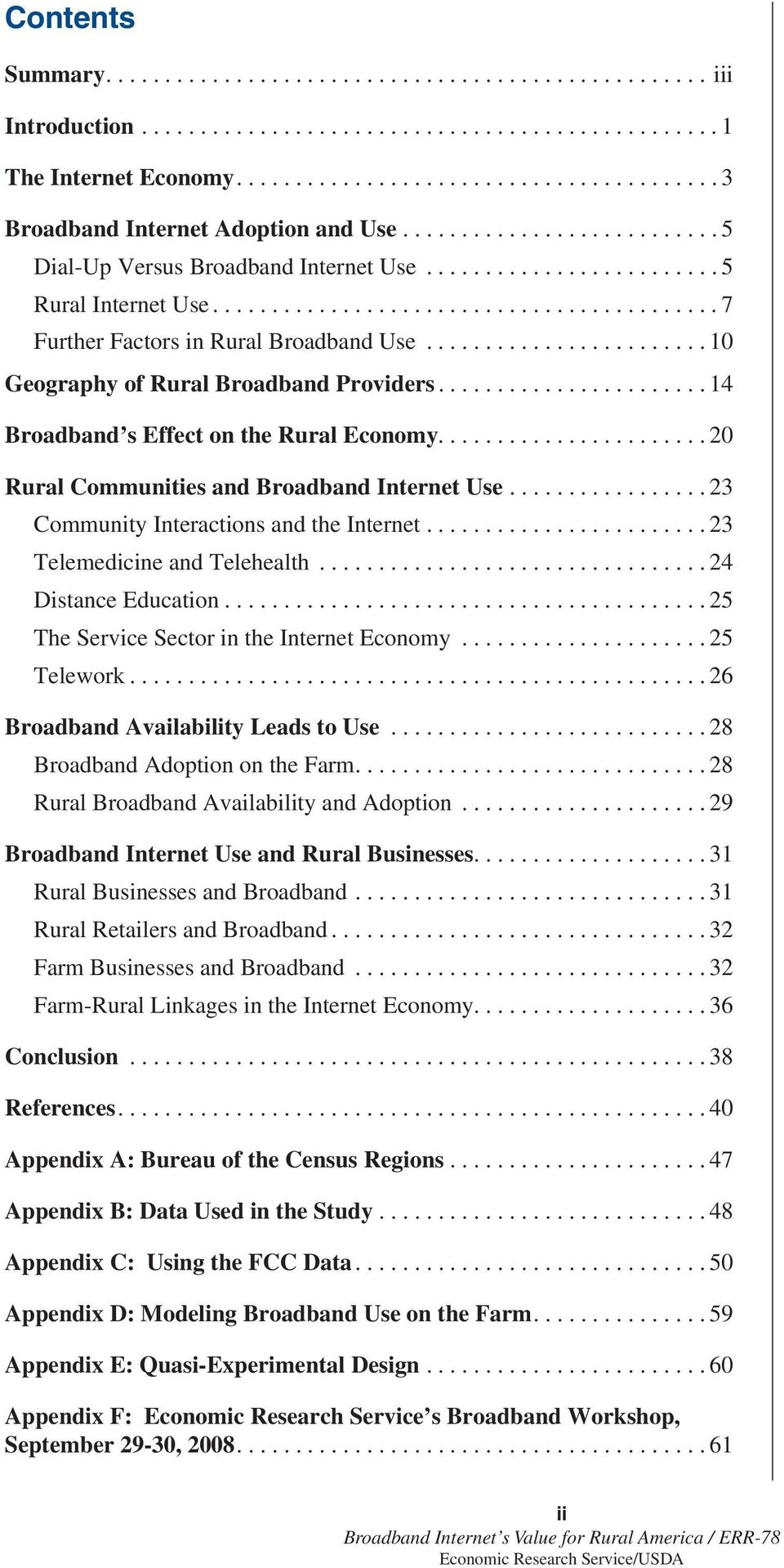 ....................... 10 Geography of Rural Broadband Providers....................... 14 Broadband s Effect on the Rural Economy....................... 20 Rural Communities and Broadband Internet Use.