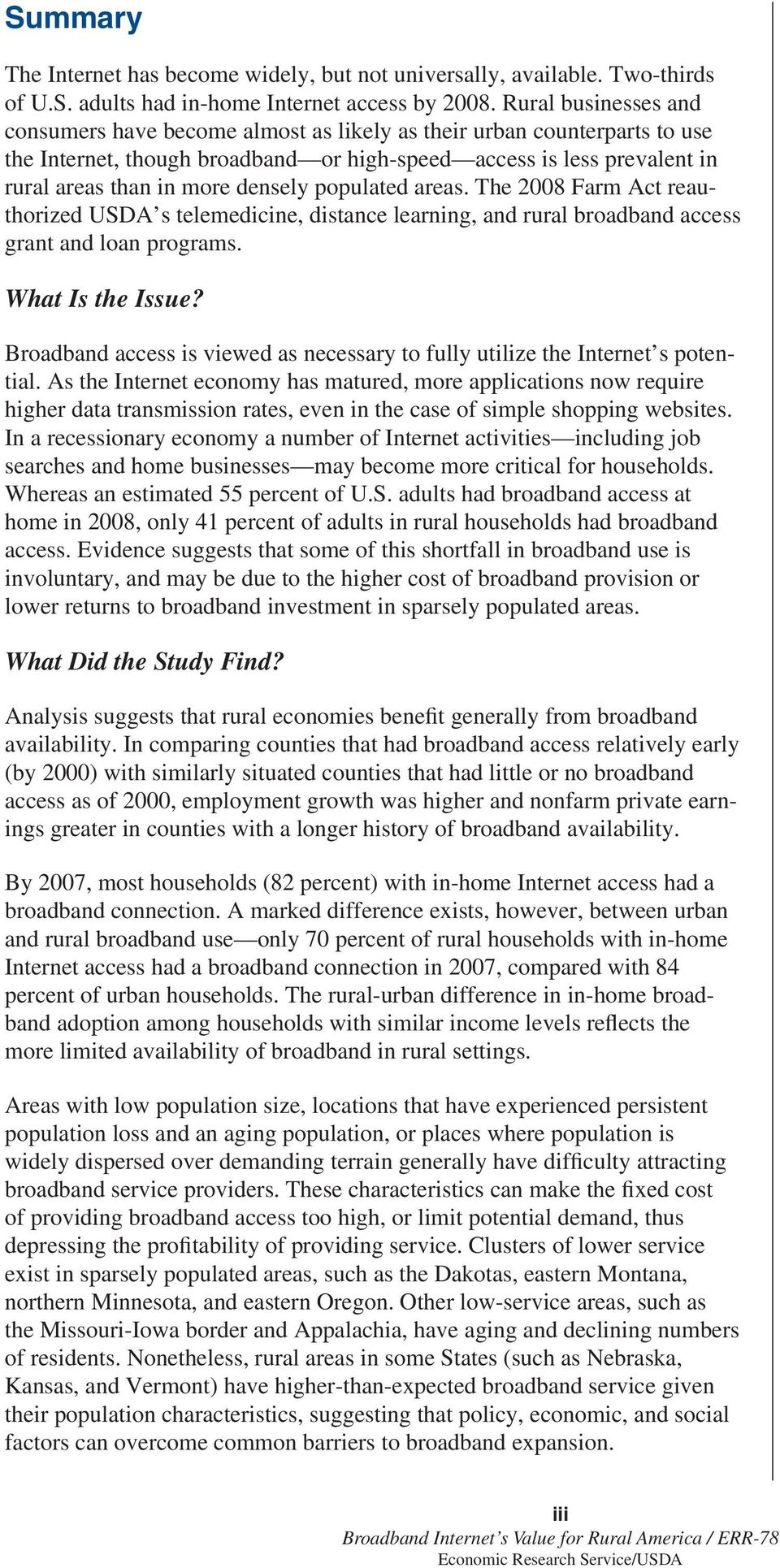 densely populated areas. The 2008 Farm Act reauthorized USDA s telemedicine, distance learning, and rural broadband access grant and loan programs. What Is the Issue?
