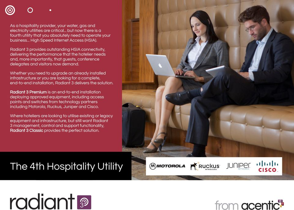 Radiant 3 provides outstanding HSIA connectivity, delivering the performance that the hotelier needs and, more importantly, that guests, conference delegates and visitors now demand.