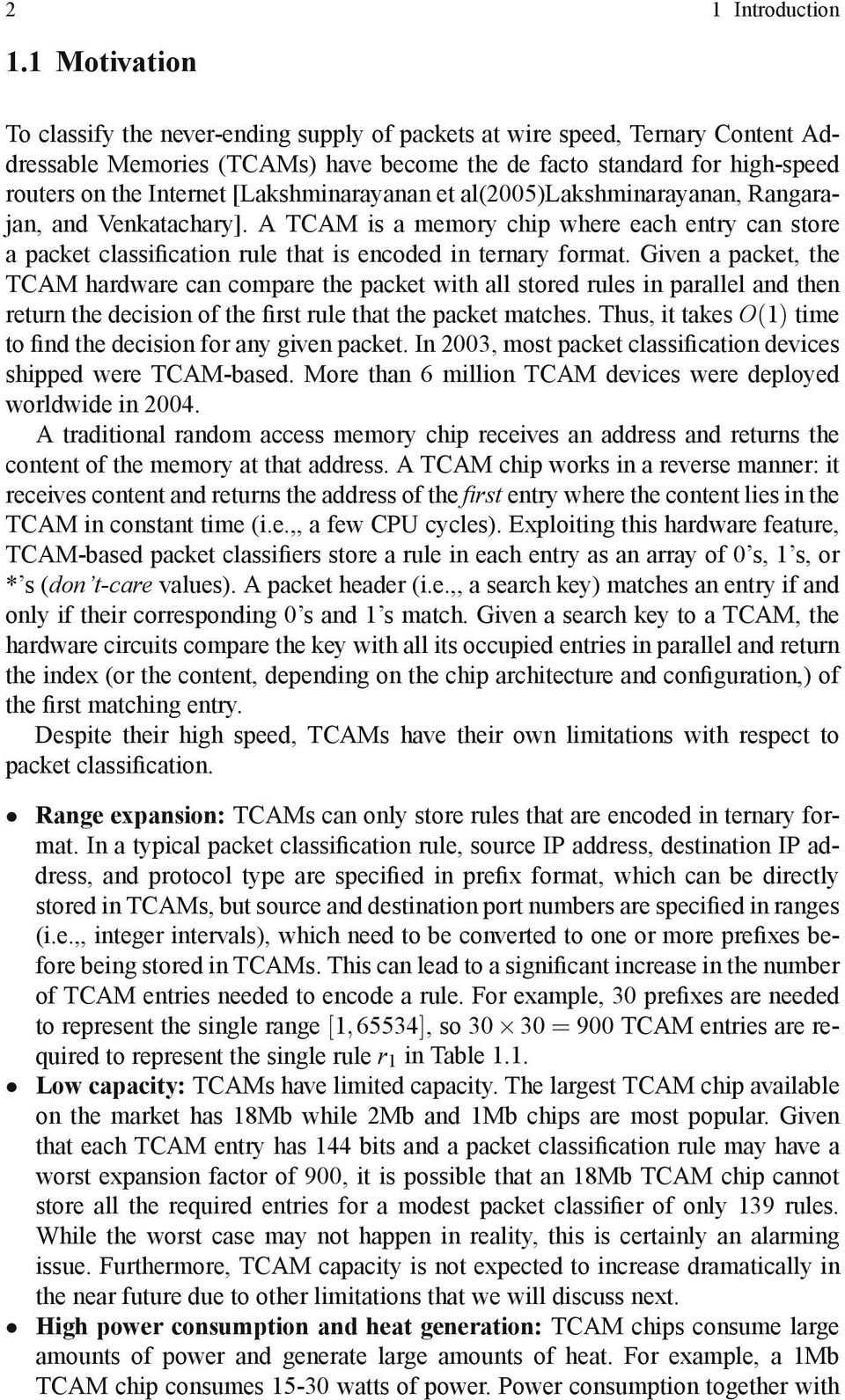 [Lakshminarayanan et al(2005)lakshminarayanan, Rangarajan, and Venkatachary]. A TCAM is a memory chip where each entry can store a packet classi cation rule that is encoded in ternary format.