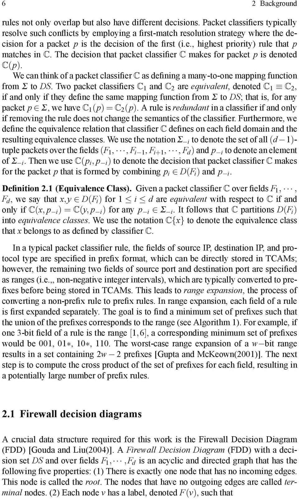 The decision that packet classi er C makes for packet p is denoted C(p). We can think of a packet classi er C as de ning a many-to-one mapping function from Σ to DS.