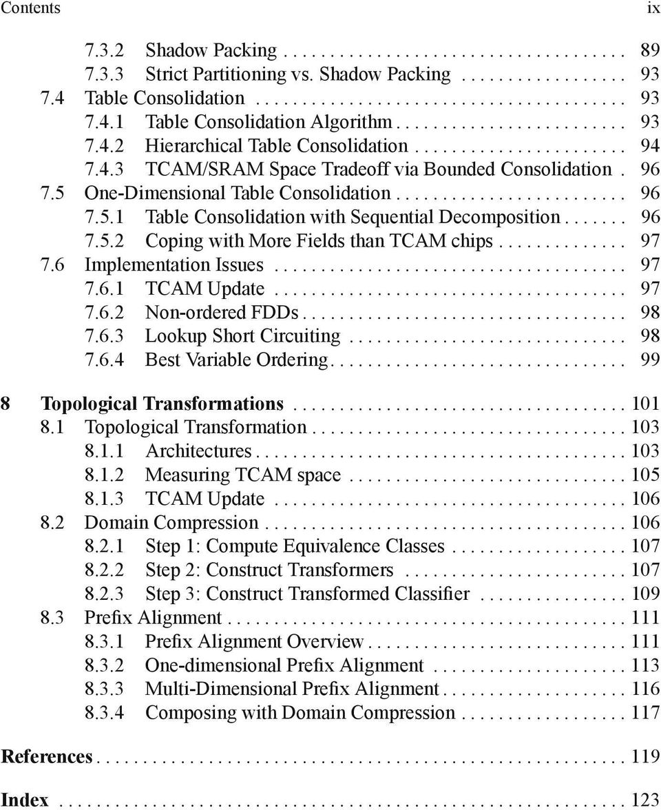 .. 97 7.6 ImplementationIssues... 97 7.6.1 TCAM Update..... 97 7.6.2 Non-ordered FDDs......... 98 7.6.3 Lookup Short Circuiting.... 98 7.6.4 BestVariableOrdering... 99 8 Topological Transformations.