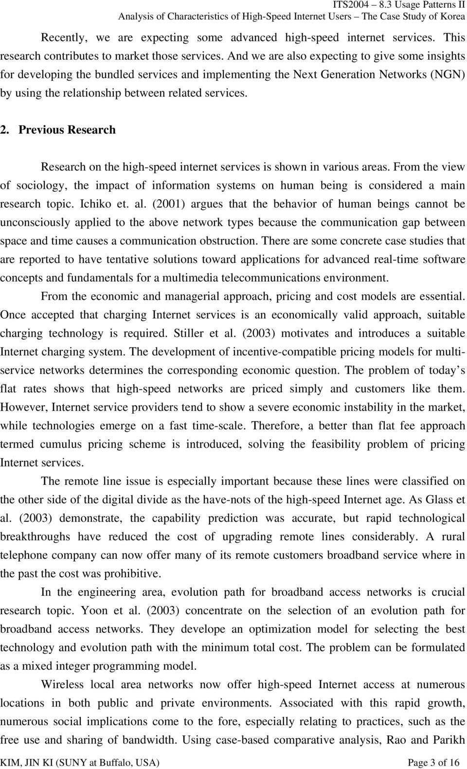 Previous Research Research on the high-speed internet services is shown in various areas.