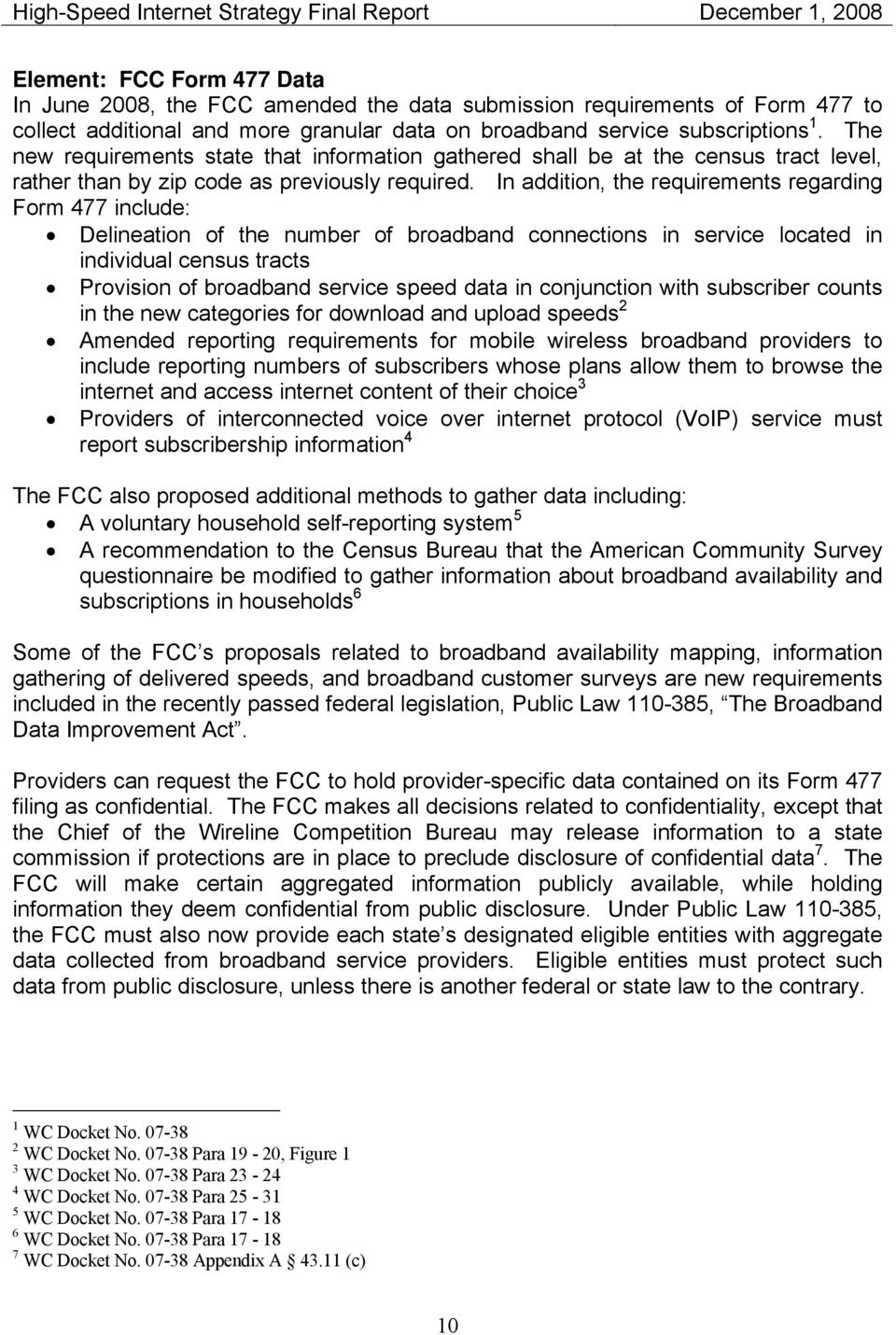 In addition, the requirements regarding Form 477 include: Delineation of the number of broadband connections in service located in individual census tracts Provision of broadband service speed data