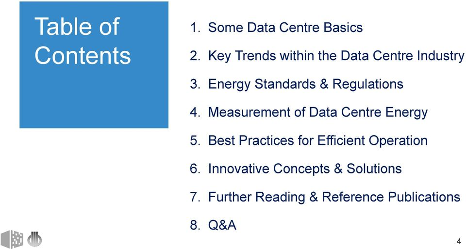 Energy Standards & Regulations 4. Measurement of Data Centre Energy 5.