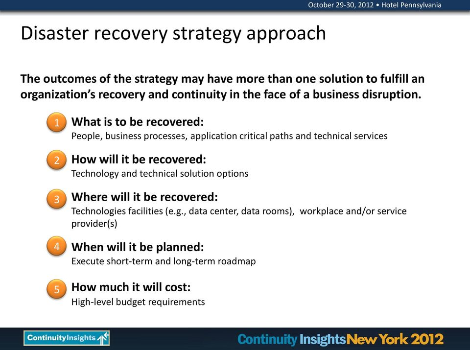 1 2 3 4 5 What is to be recovered: People, business processes, application critical paths and technical services How will it be recovered: Technology