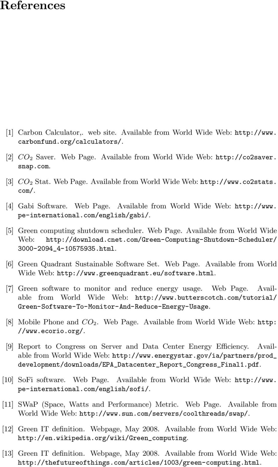 [5] Green computing shutdown scheduler. Web Page. Available from World Wide Web: http://download.cnet.com/green-computing-shutdown-scheduler/ 3000-2094_4-10575935.html.