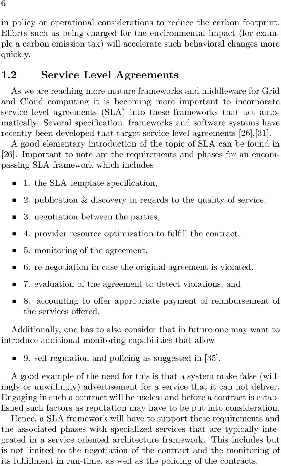 2 Service Level Agreements As we are reaching more mature frameworks and middleware for Grid and Cloud computing it is becoming more important to incorporate service level agreements (SLA) into these