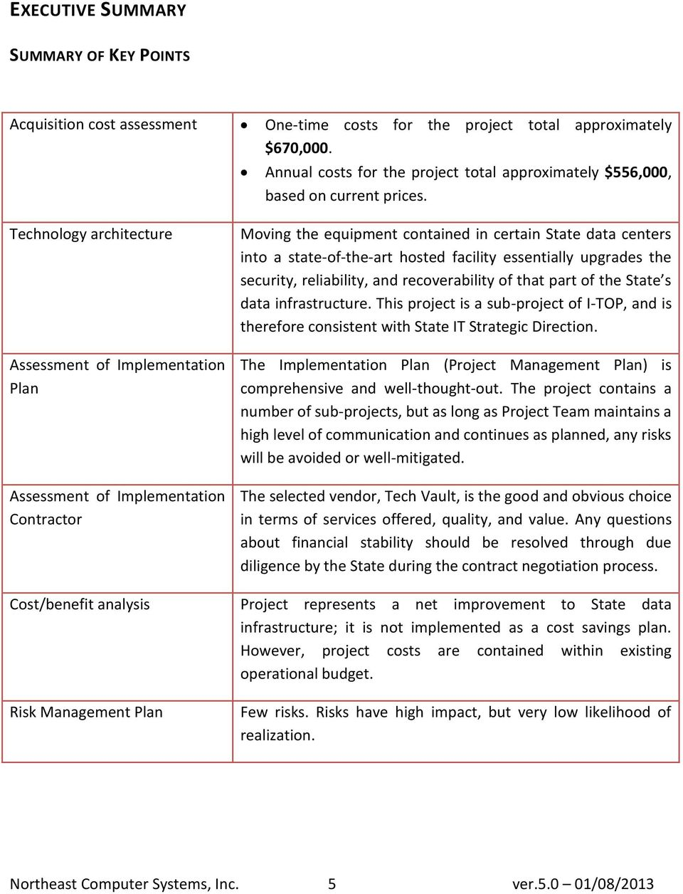 Technology architecture Assessment of Implementation Plan Assessment of Implementation Contractor Moving the equipment contained in certain State data centers into a state-of-the-art hosted facility
