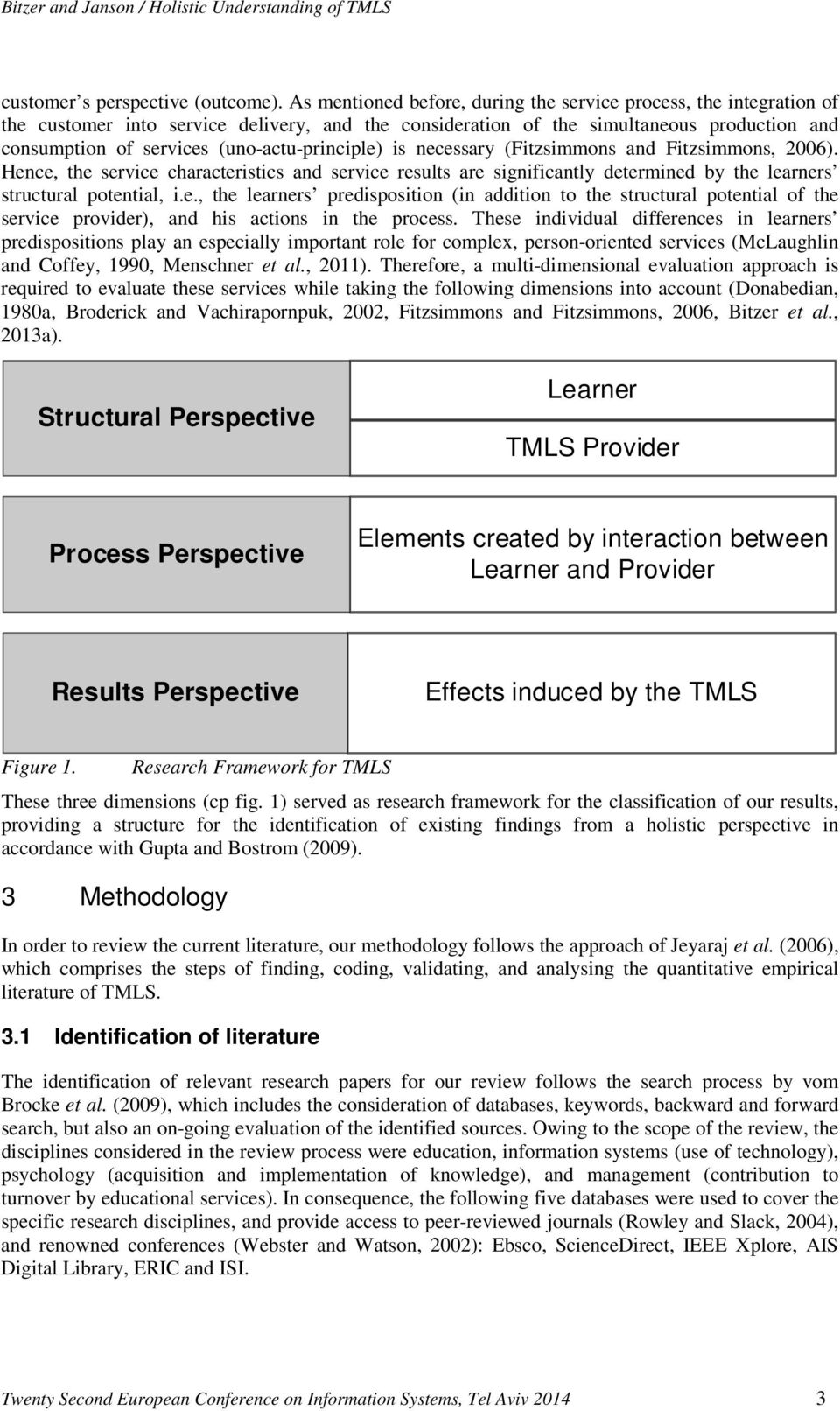 (uno-actu-principle) is necessary (Fitzsimmons and Fitzsimmons, 2006). Hence, the service characteristics and service results are significantly determined by the learners structural potential, i.e., the learners predisposition (in addition to the structural potential of the service provider), and his actions in the process.