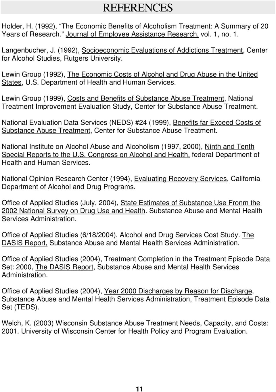 Lewin Group (1999), Costs and Benefits of Substance Abuse Treatment, National Treatment Improvement Evaluation Study, Center for Substance Abuse Treatment.