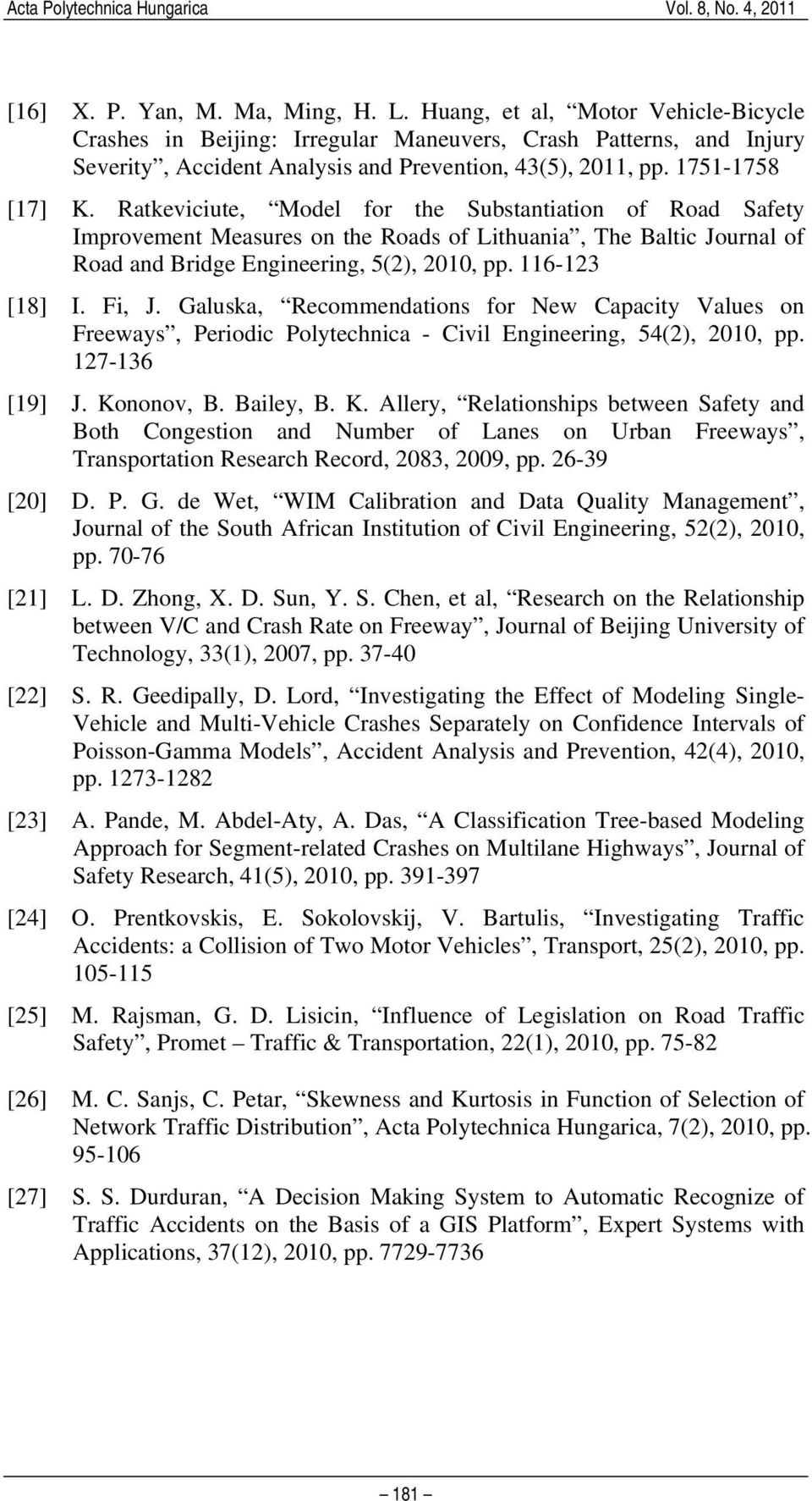 116-123 [18] I. Fi, J. Galuska, Recommendations for New Capacity Values on Freeways, Periodic Polytechnica - Civil Engineering, 54(2), 2010, pp. 127-136 [19] J. Ko