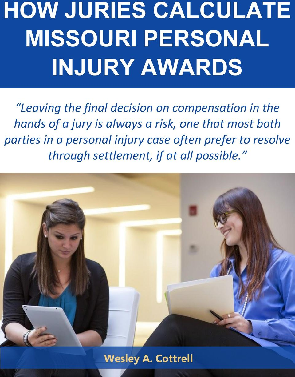 risk, one that most both parties in a personal injury case often