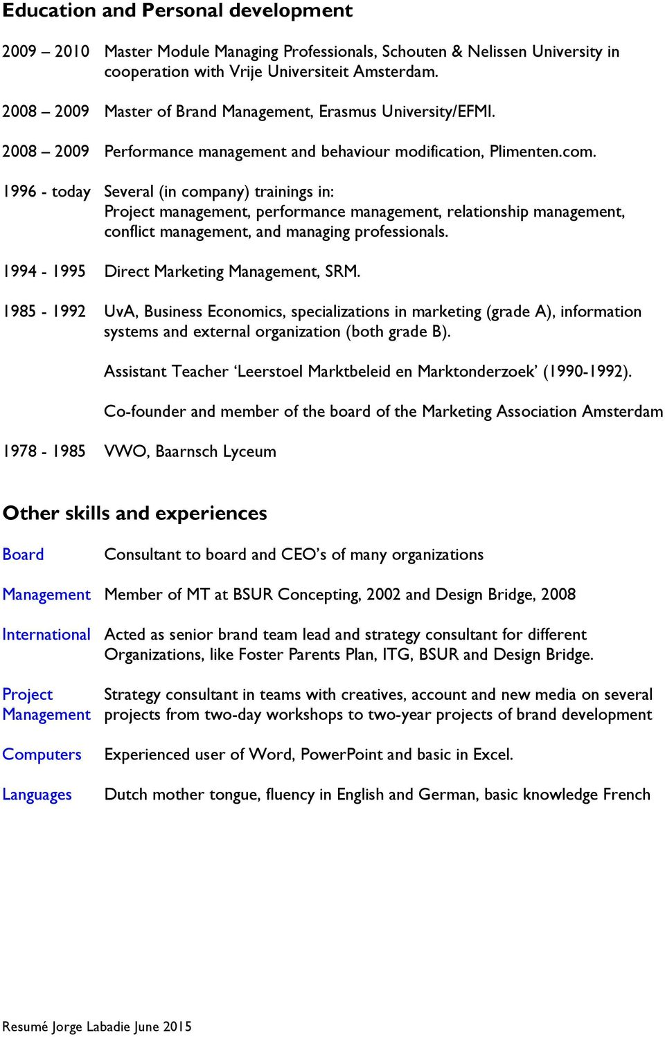 1996 - today Several (in company) trainings in: Project management, performance management, relationship management, conflict management, and managing professionals.