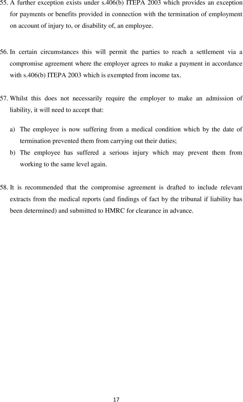 In certain circumstances this will permit the parties to reach a settlement via a compromise agreement where the employer agrees to make a payment in accordance with s.