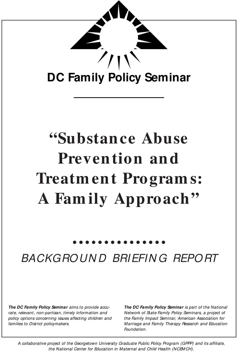 The DC Family Policy Seminar is part of the National Network of State Family Policy Seminars, a project of the Family Impact Seminar, American Association for Marriage and Family