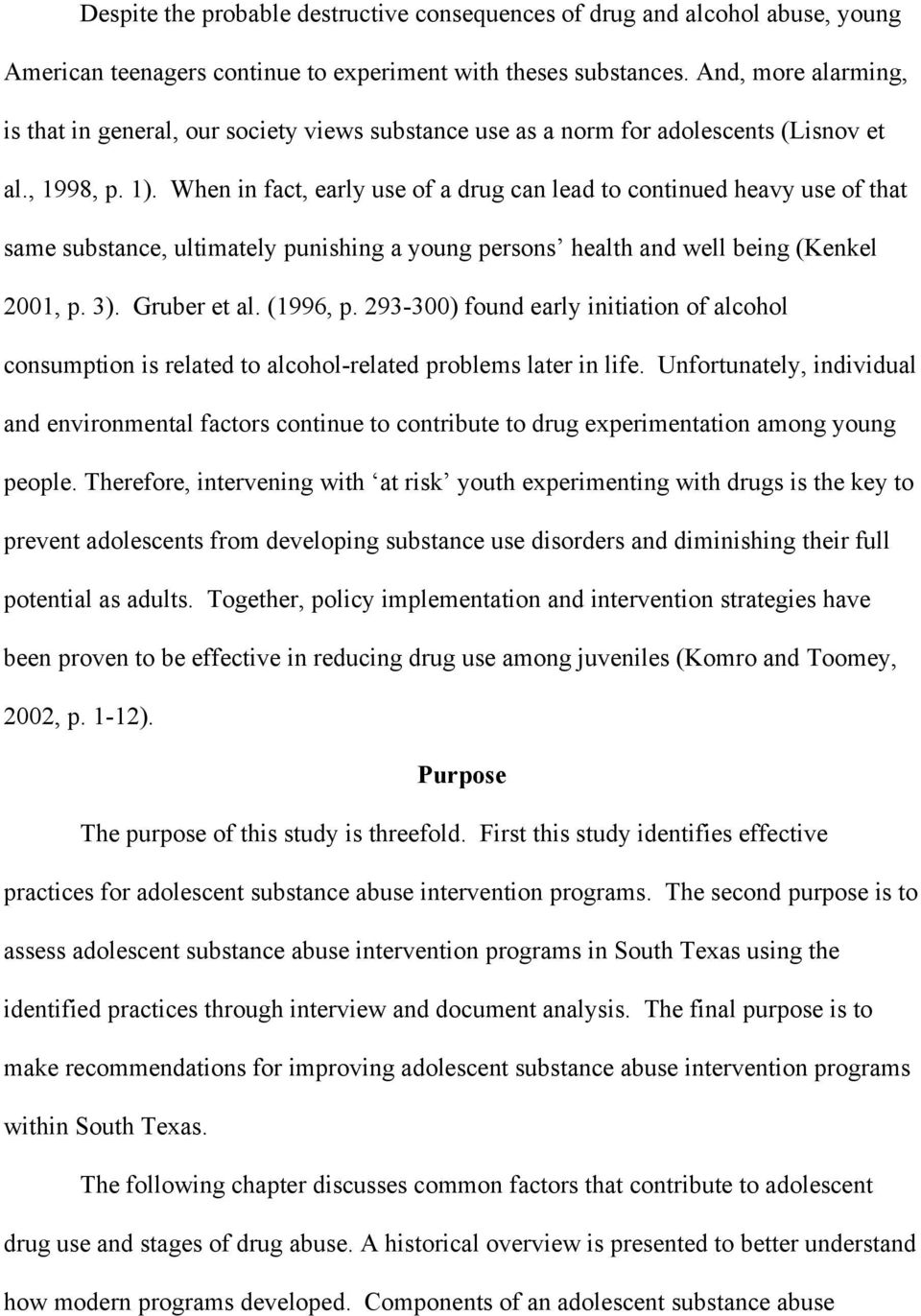 When in fact, early use of a drug can lead to continued heavy use of that same substance, ultimately punishing a young persons health and well being (Kenkel 2001, p. 3). Gruber et al. (1996, p.