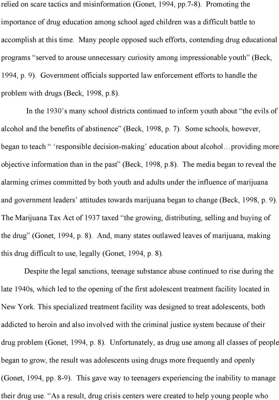 Government officials supported law enforcement efforts to handle the problem with drugs (Beck, 1998, p.8).