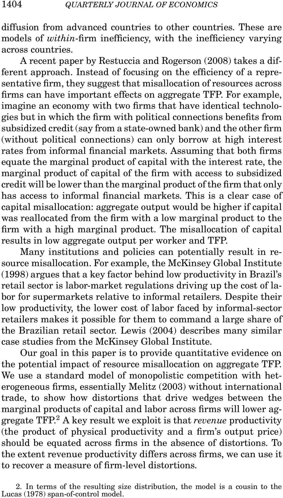 Instead of focusing on the efficiency of a representative firm, they suggest that misallocation of resources across firms can have important effects on aggregate TFP.