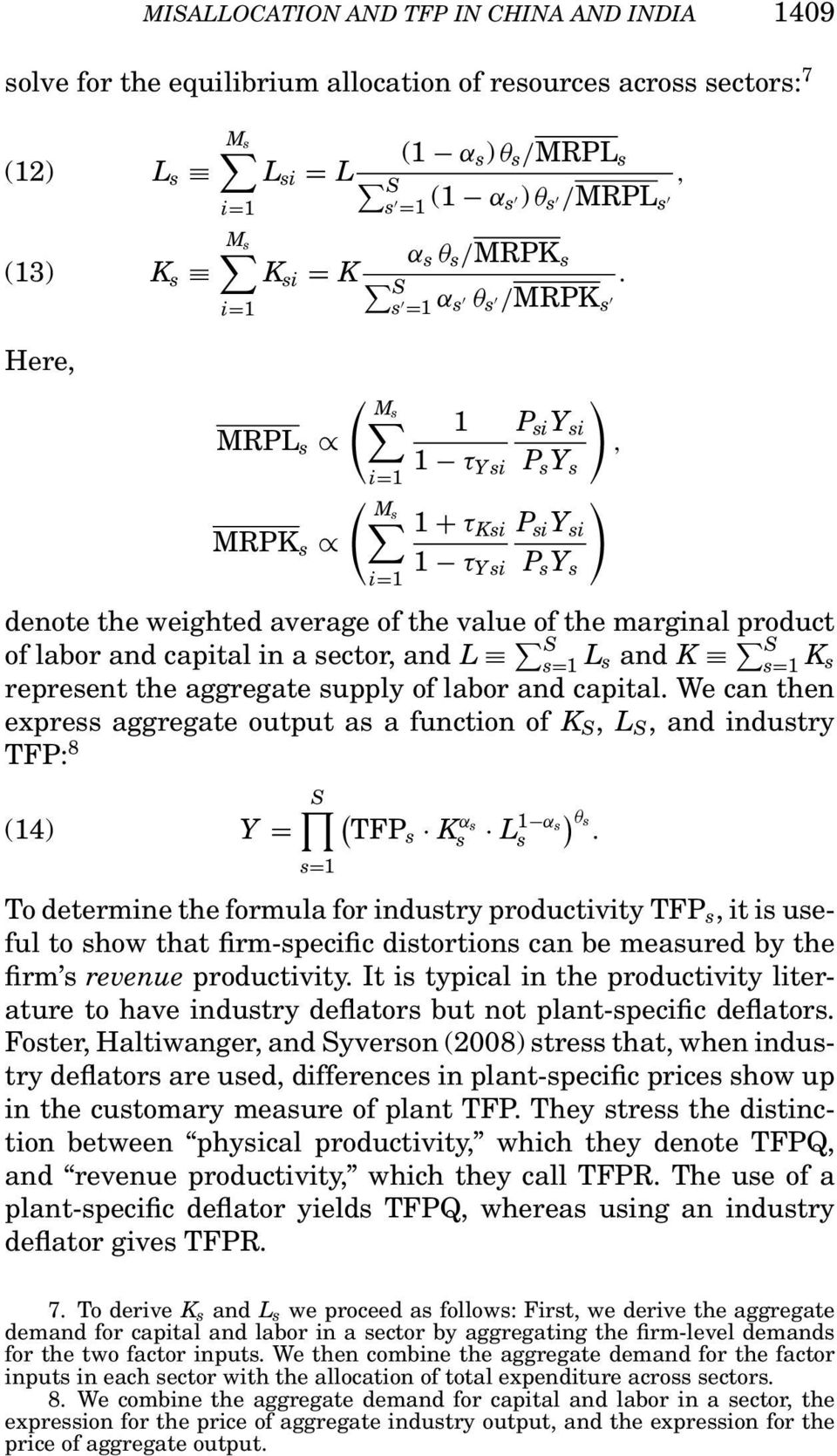 s i=1 Here, ( Ms ) 1 P si Y si MRPL s, 1 τ Ysi P s Y s i=1 ( Ms ) 1 + τ Ksi P si Y si MRPK s 1 τ Ysi P s Y s i=1 denote the weighted average of the value of the marginal product of labor and capital