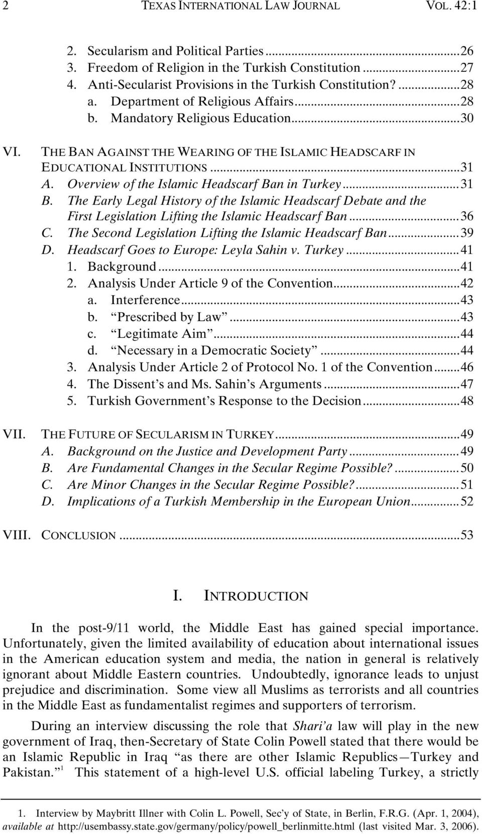 Overview of the Islamic Headscarf Ban in Turkey...31 B. The Early Legal History of the Islamic Headscarf Debate and the First Legislation Lifting the Islamic Headscarf Ban...36 C.