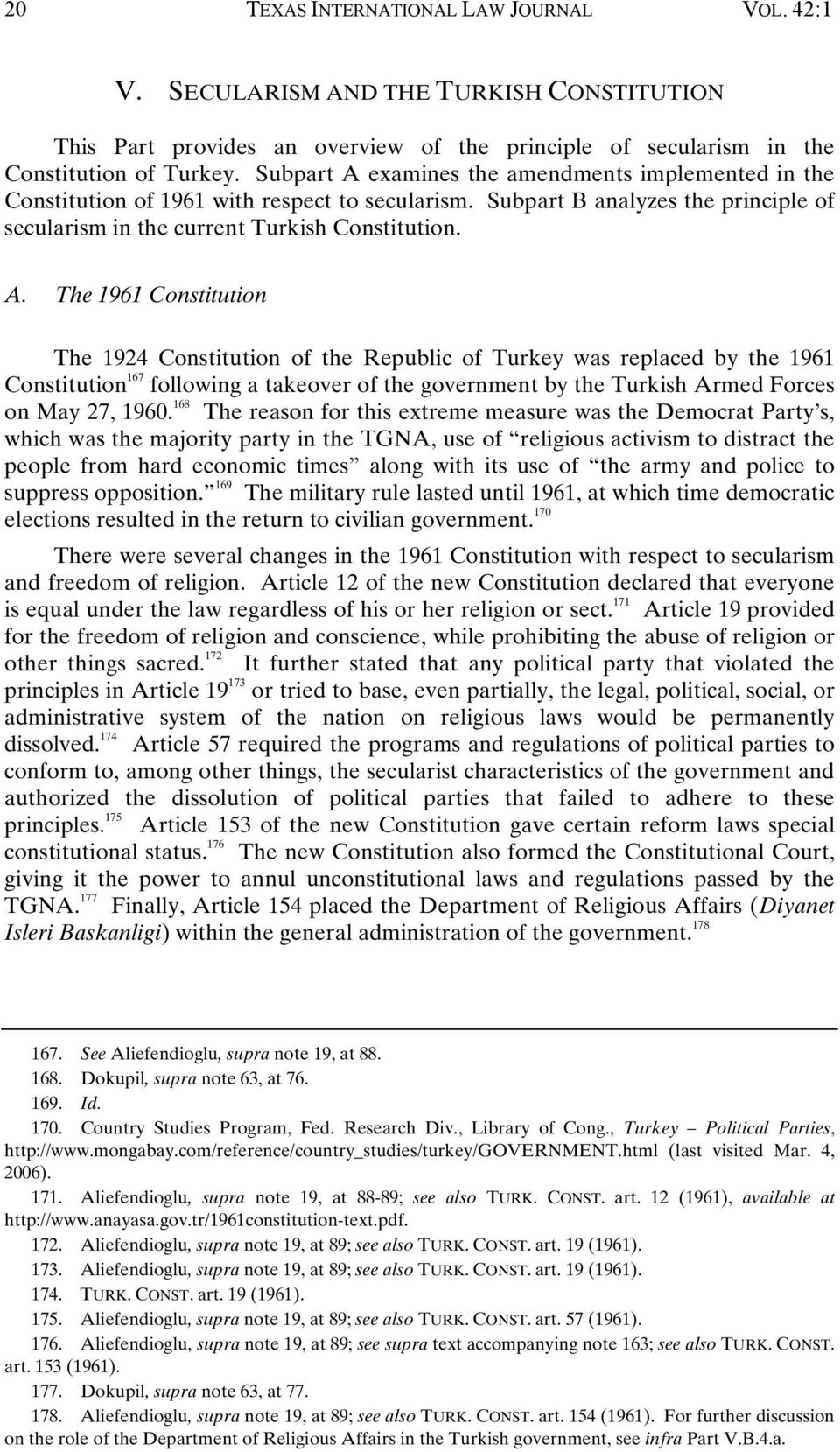 examines the amendments implemented in the Constitution of 1961 with respect to secularism. Subpart B analyzes the principle of secularism in the current Turkish Constitution. A.