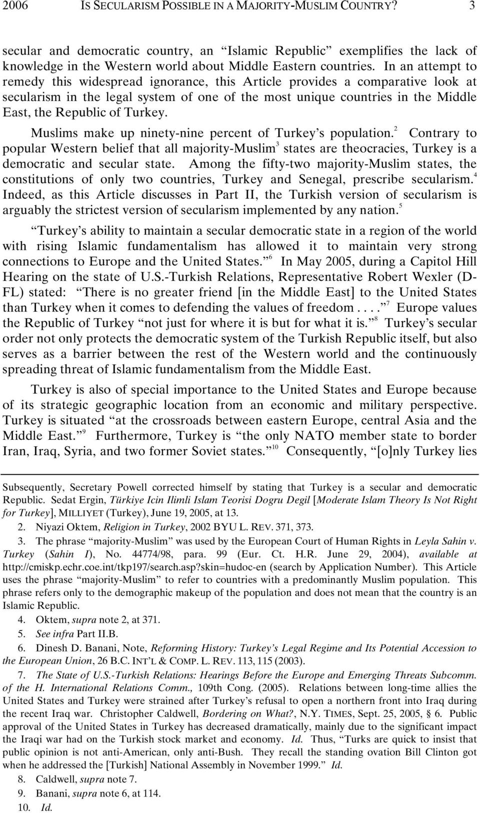 Turkey. Muslims make up ninety-nine percent of Turkey s population. 2 Contrary to popular Western belief that all majority-muslim 3 states are theocracies, Turkey is a democratic and secular state.