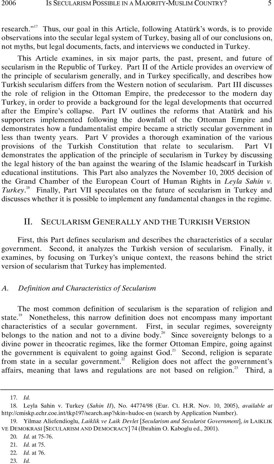 facts, and interviews we conducted in Turkey. This Article examines, in six major parts, the past, present, and future of secularism in the Republic of Turkey.