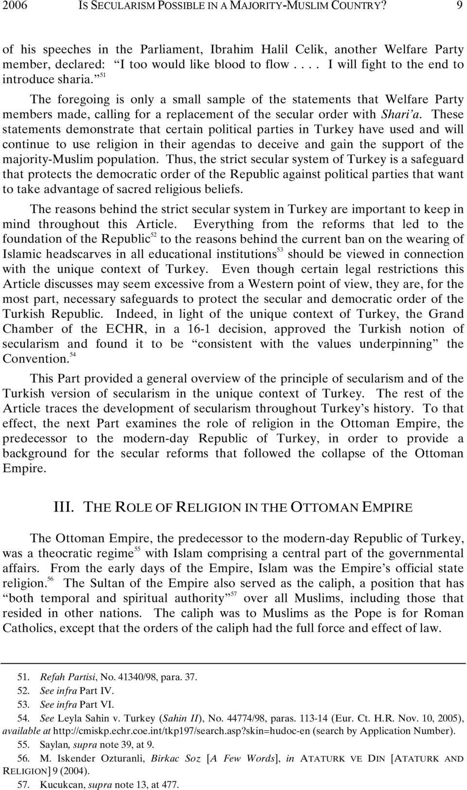 These statements demonstrate that certain political parties in Turkey have used and will continue to use religion in their agendas to deceive and gain the support of the majority-muslim population.