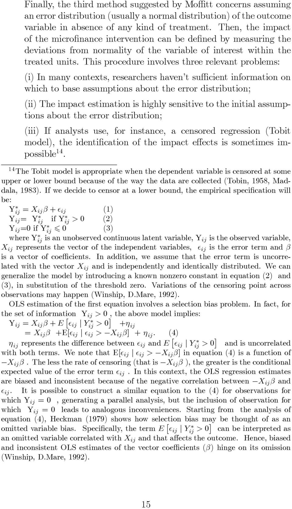 This procedure involves three relevant problems: (i) In many contexts, researchers haven t su cient information on which to base assumptions about the error distribution; (ii) The impact estimation
