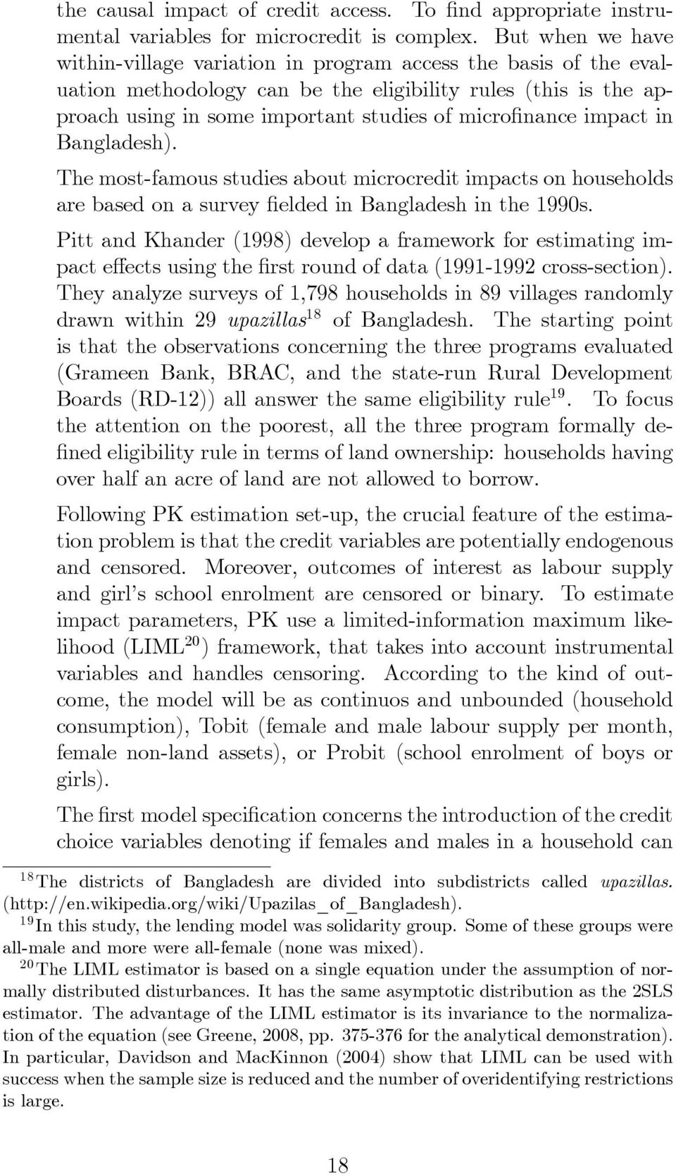 impact in Bangladesh). The most-famous studies about microcredit impacts on households are based on a survey elded in Bangladesh in the 1990s.