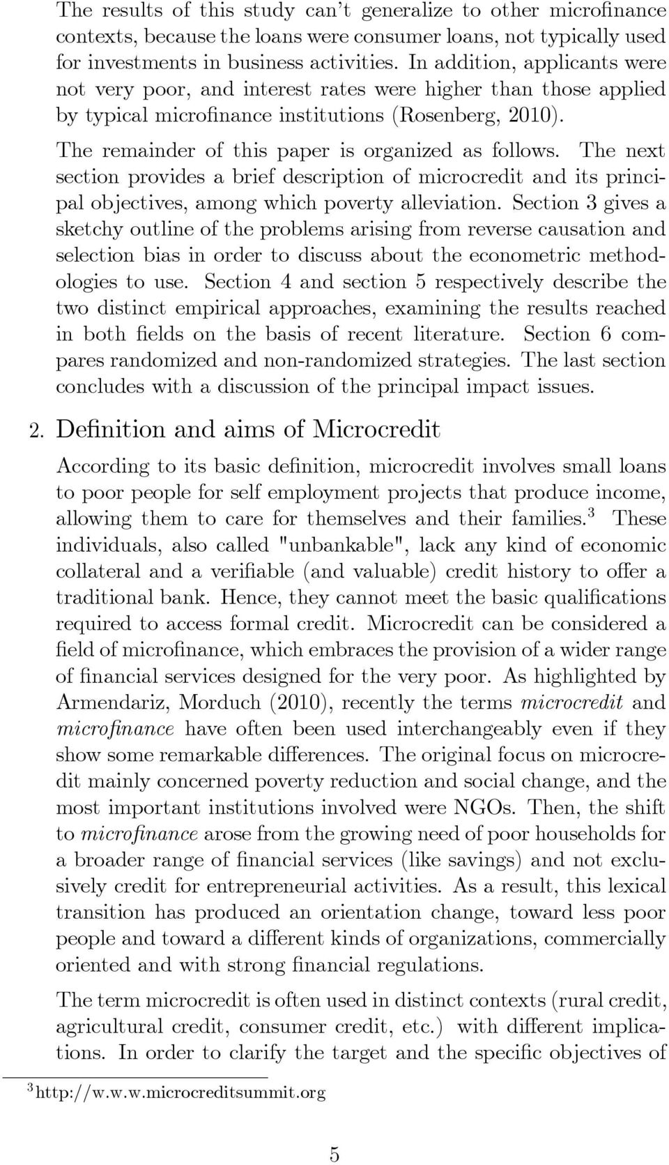 The remainder of this paper is organized as follows. The next section provides a brief description of microcredit and its principal objectives, among which poverty alleviation.