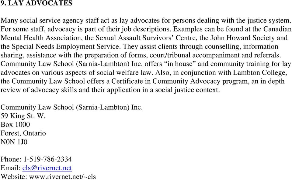 They assist clients through counselling, information sharing, assistance with the preparation of forms, court/tribunal accompaniment and referrals. Community Law School (Sarnia-Lambton) Inc.