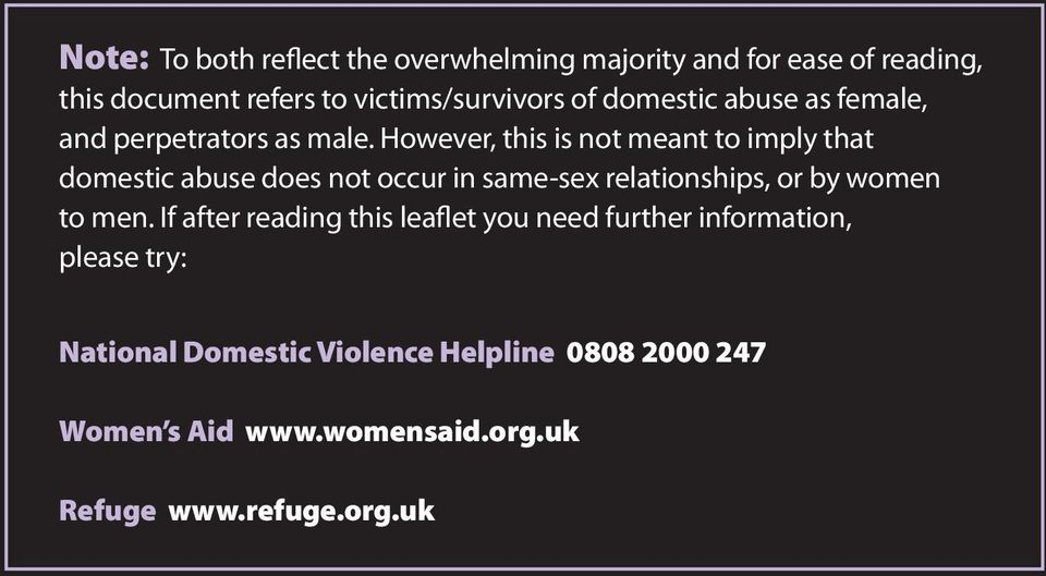 However, this is not meant to imply that domestic abuse does not occur in same-sex relationships, or by women to men.