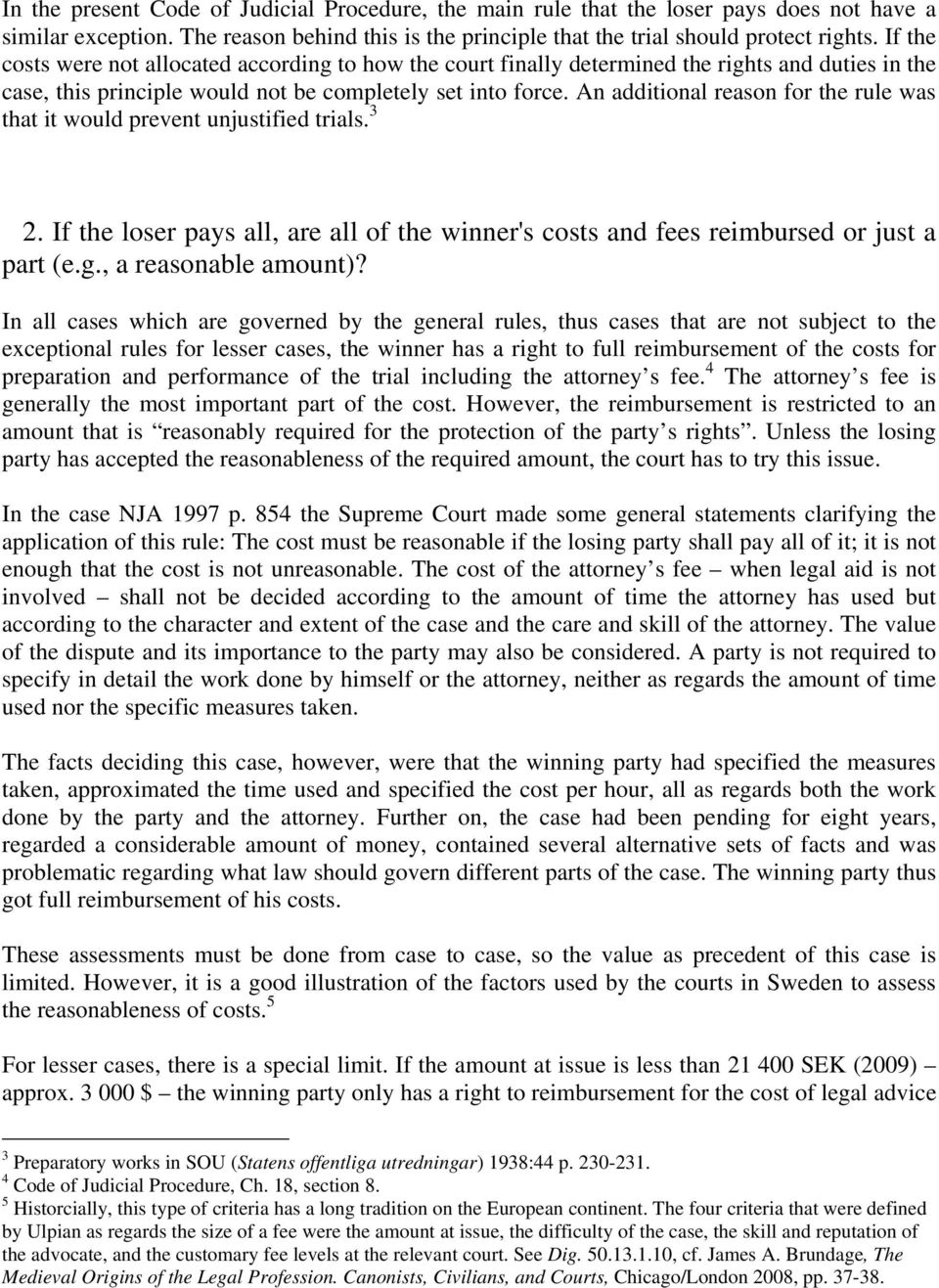 An additional reason for the rule was that it would prevent unjustified trials. 3 2. If the loser pays all, are all of the winner's costs and fees reimbursed or just a part (e.g.