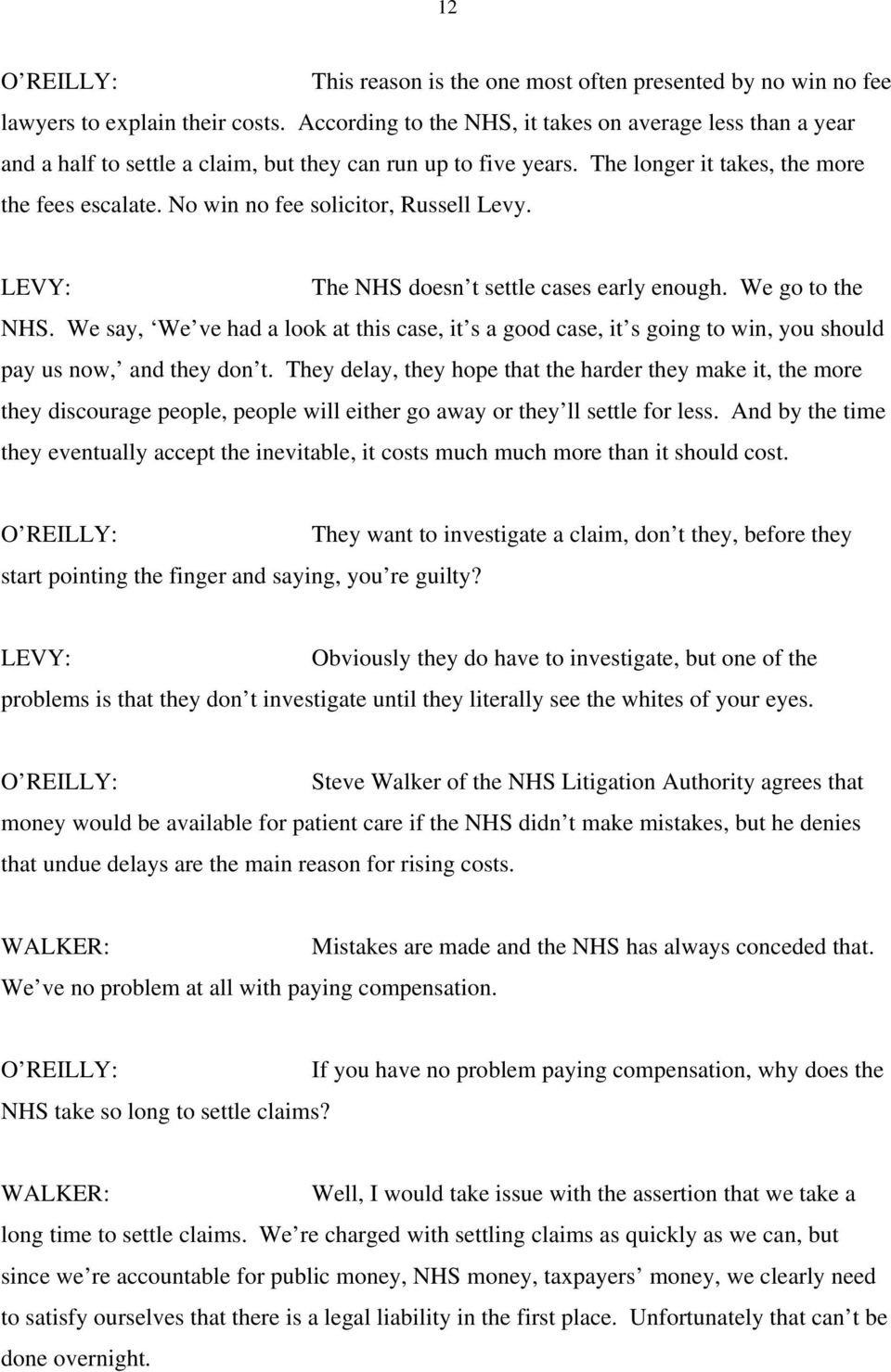 No win no fee solicitor, Russell Levy. The NHS doesn t settle cases early enough. We go to the NHS.