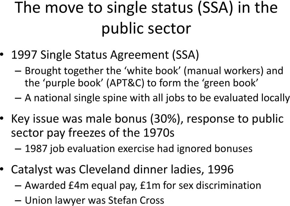 locally Key issue was male bonus (30%), response to public sector pay freezes of the 1970s 1987 job evaluation exercise had