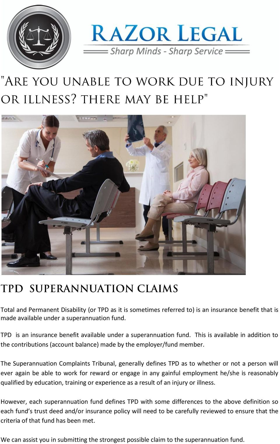 The Superannuation Complaints Tribunal, generally defines TPD as to whether or not a person will ever again be able to work for reward or engage in any gainful employment he/she is reasonably