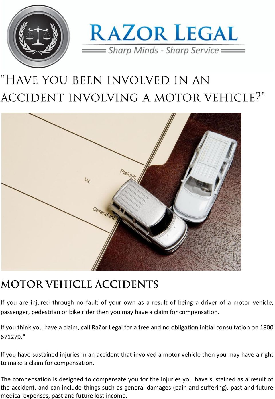 """ If you have sustained injuries in an accident that involved a motor vehicle then you may have a right to make a claim for compensation."