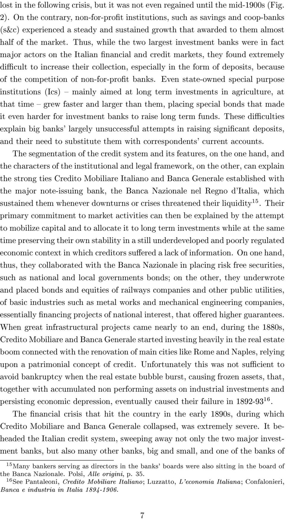 Thus, while the two largest investment banks were in fact major actors on the Italian nancial and credit markets, they found extremely dicult to increase their collection, especially in the form of