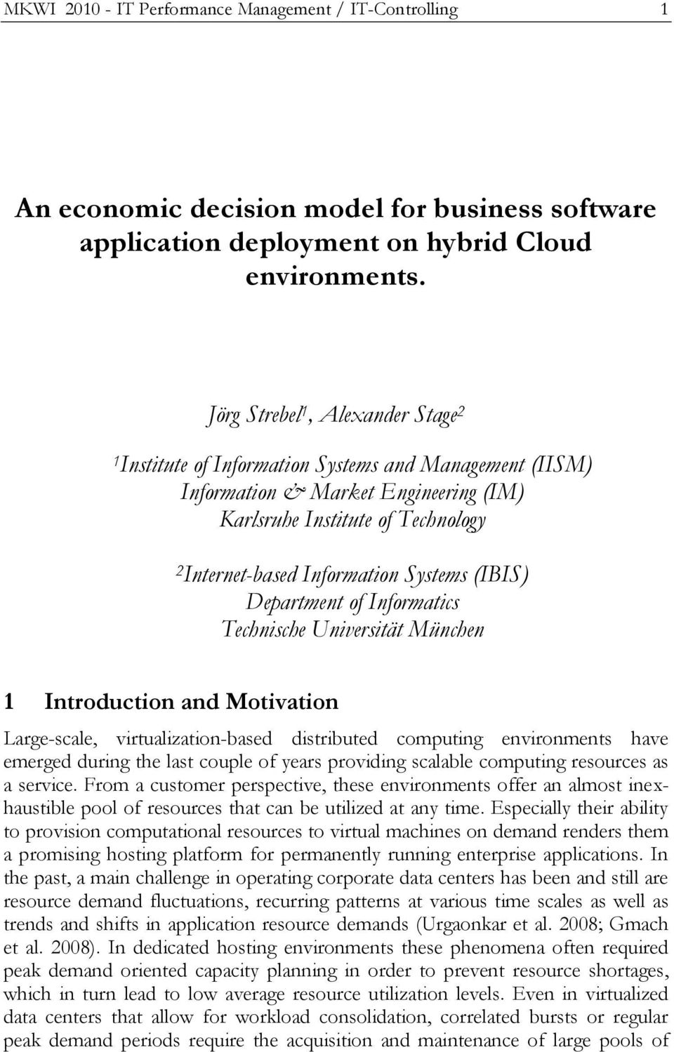 (IBIS) Department of Informatics Technische Universität München 1 Introduction and Motivation Large-scale, virtualization-based distributed computing environments have emerged during the last couple