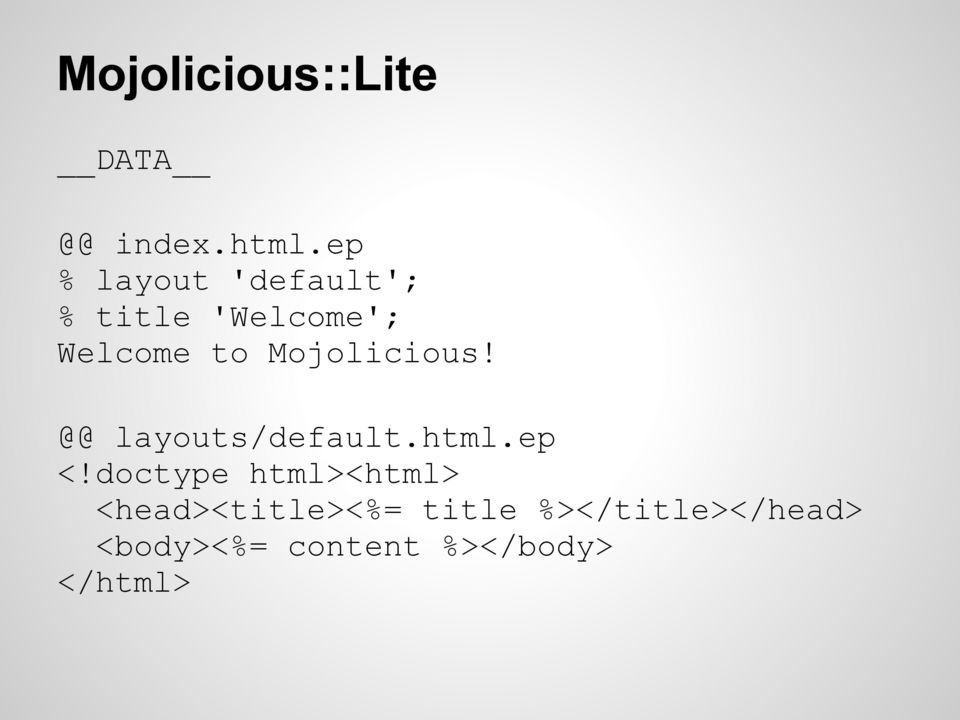 Mojolicious! @@ layouts/default.html.ep <!