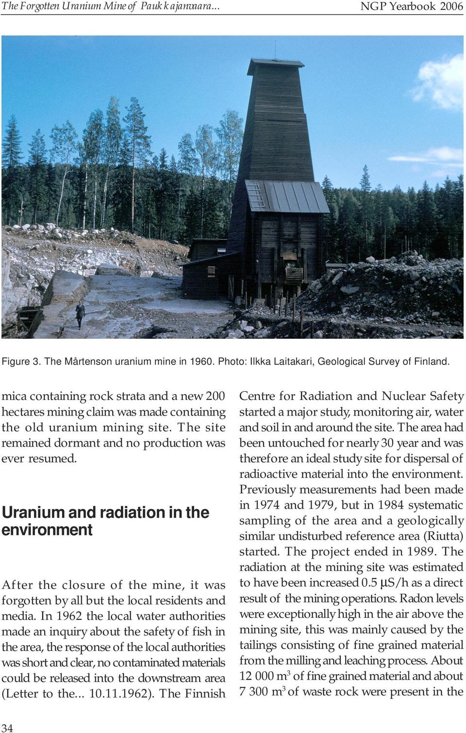 Uranium and radiation in the environment After the closure of the mine, it was forgotten by all but the local residents and media.