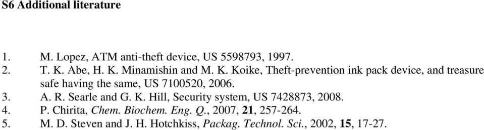 3. A. R. Searle and G. K. Hill, Security system, US 7428873, 2008. 4. P. Chirita, Chem. Biochem. Eng. Q.
