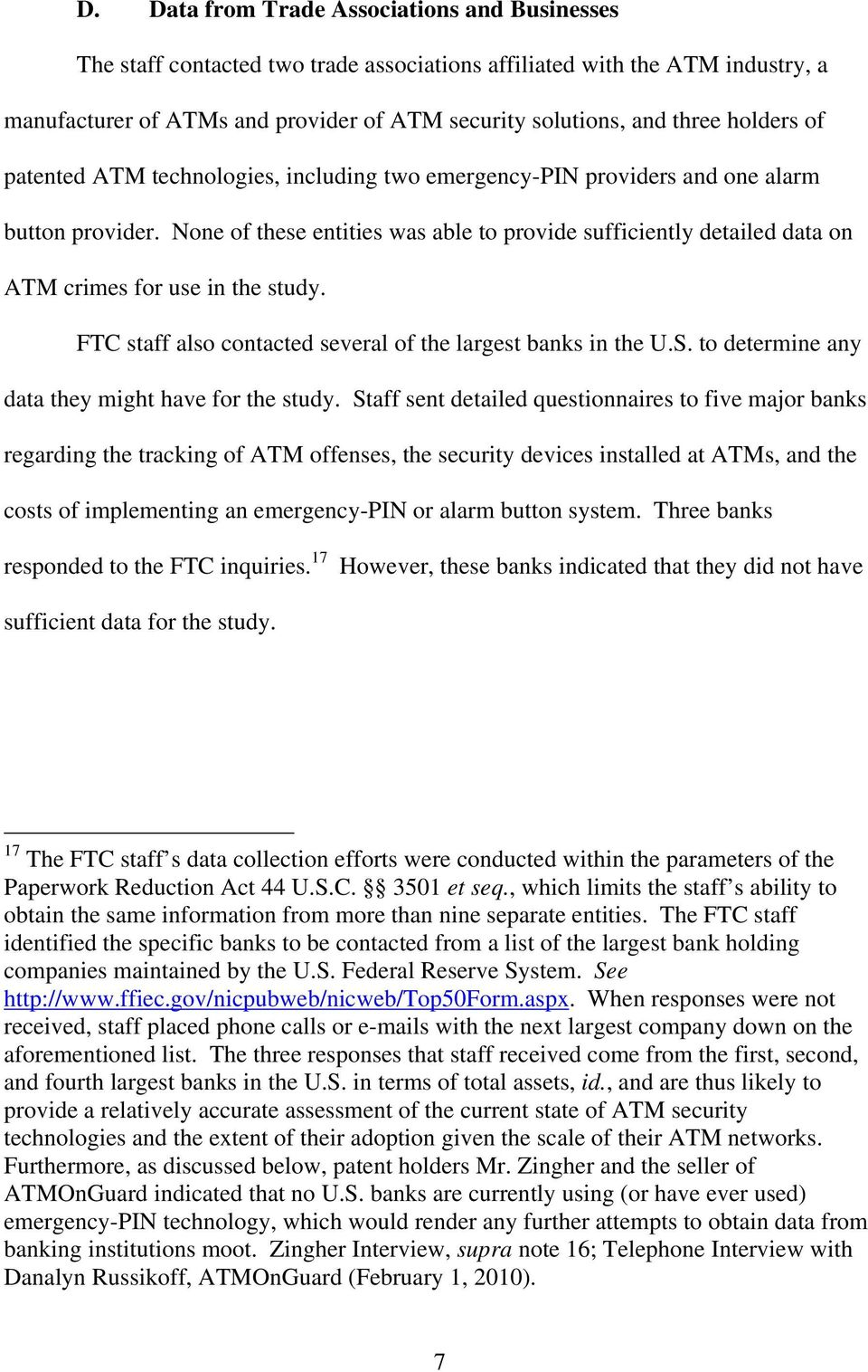 None of these entities was able to provide sufficiently detailed data on ATM crimes for use in the study. FTC staff also contacted several of the largest banks in the U.S.