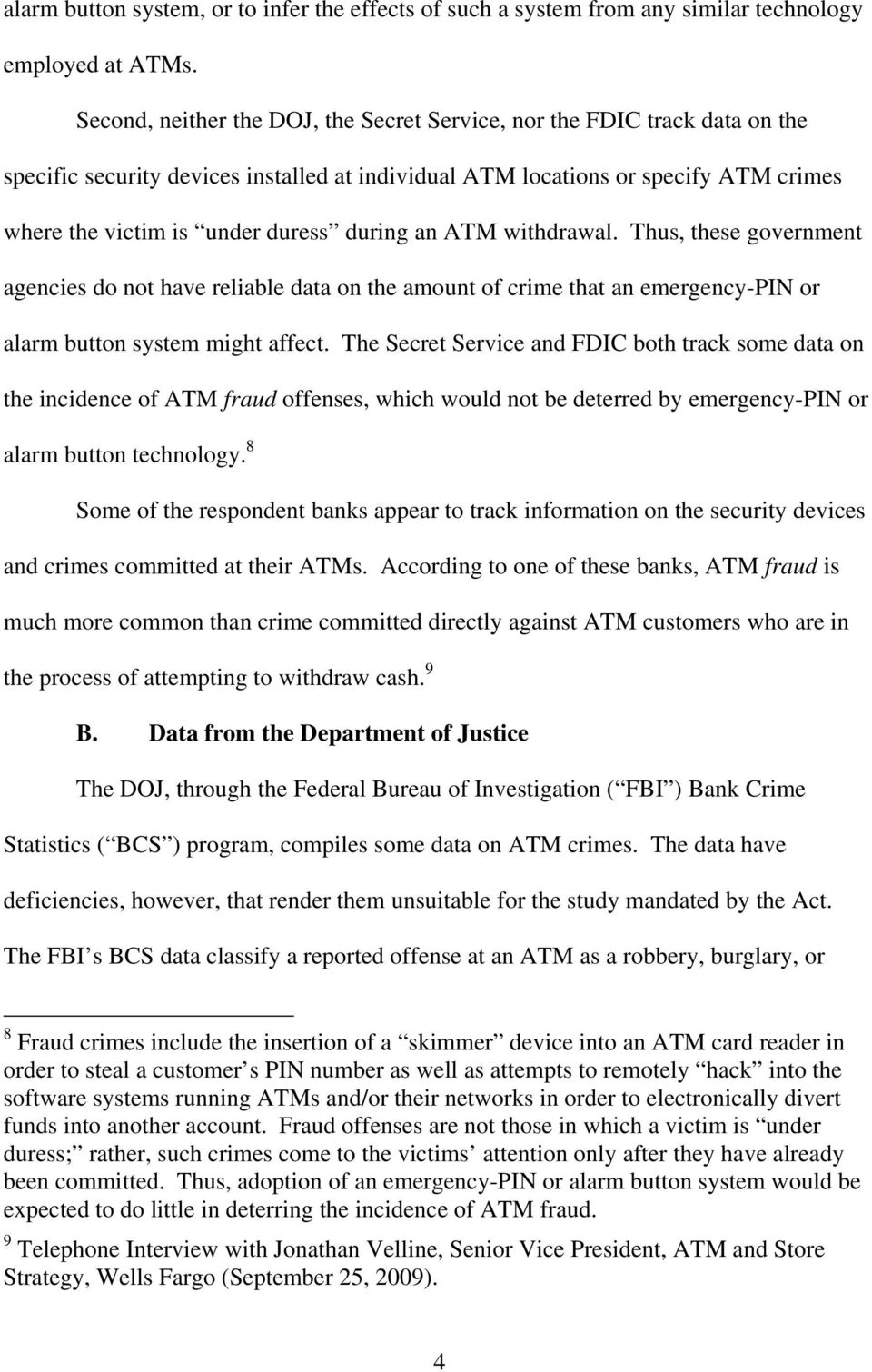 during an ATM withdrawal. Thus, these government agencies do not have reliable data on the amount of crime that an emergency-pin or alarm button system might affect.